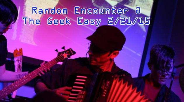 Random Encounter @ The Geek Easy 2/21/15