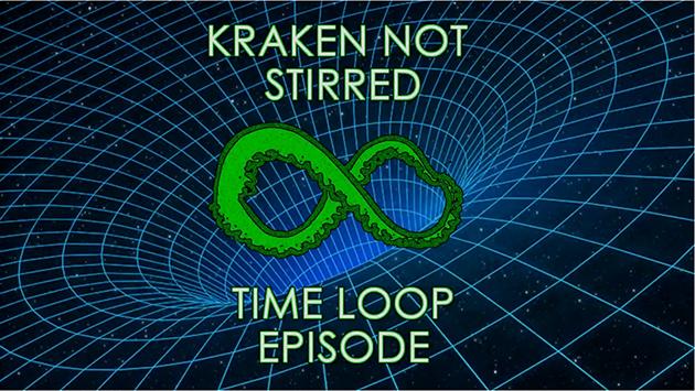 Kraken Not Stirred - Time Loop Episode