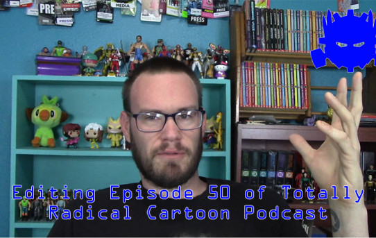 Editing Episode 50 of Totally Radical Cartoon Podcast